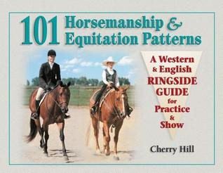 101 Horsemanship  Equitation Patterns: A Western  English Ringside Guide for Practice  Show