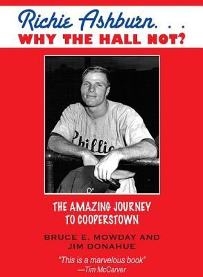 Richie Ashburn: Why the Hall Not?: And the Amazing Journey to Cooperstown
