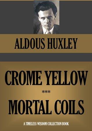 Crome Yellow / Mortal Coils
