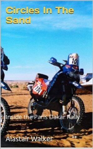 Circles In The Sand: Inside the Paris Dakar Rally