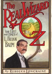 The Real Wizard of Oz: The Life and Times of L. Frank Baum Pdf Book