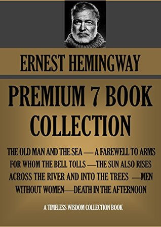HEMINGWAY PREMIUM 7-BOOK COLLECTION The Old Man And The Sea,A Farewell To Arms,For Whom The Bell Tolls,The Sun Also Rises,Across The River And Into The ... Afternoon (Timeless Wisdom Collection 1021)
