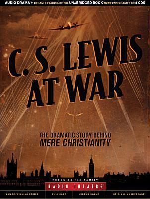C. S. Lewis at War: The Dramatic Story Behind Mere Christianity