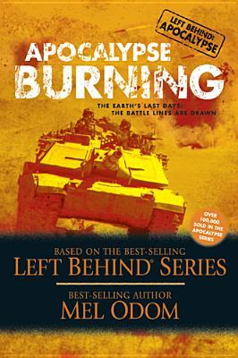 Apocalypse Burning: The Earth's Last Days: The Battle Lines Are Drawn (Left Behind: Apocalypse, #3)