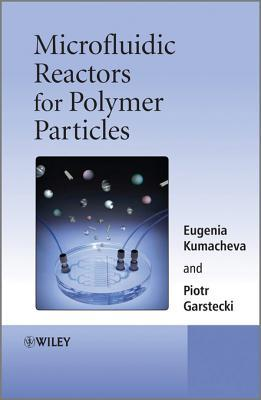 Microfluidic Reactors for Polymer Particles Microfluidic Reactors for Polymer Particles Microfluidic Reactors for Polymer Particles