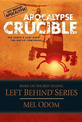Apocalypse Crucible: The Earth's Last Days: The Battle Continues (Left Behind: Apocalypse, #2)