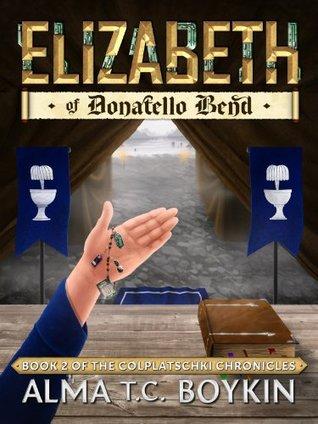 Elizabeth of Donatello Bend (The Colplatschki Chronicles #2)