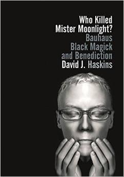 Who Killed Mister Moonlight?: Bauhaus, Black Magick, and Benediction
