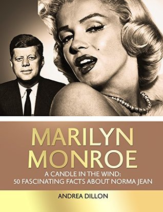 Marilyn Monroe: a candle in the wind: 50 fascinating facts about Norma Jeane (Marilyn Monroe, Norma Jeane, Biographies, Biographies and memoirs, arts and ... women, people a-z, entertainers, movies)