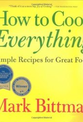 How to Cook Everything: Simple Recipes for Great Food Pdf Book