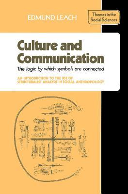 Culture and Communication: The Logic by Which Symbols Are Connected: An Introduction to the Use of Structuralist Analysis in Social Anthropology