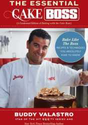 The Essential Cake Boss: Recipes & Techniques You Absolutely Have to Know to Bake Like the Boss Pdf Book