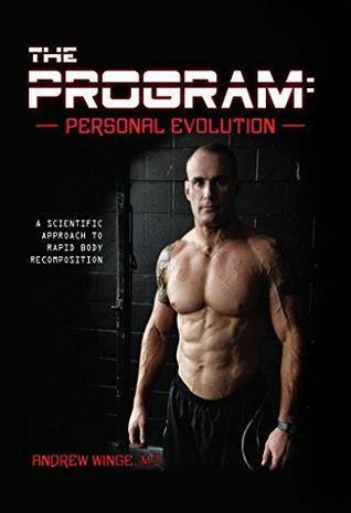 The Program - Personal Evolution: A Scientific Approach to Rapid Body Recomposition