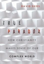 True Paradox: How Christianity Makes Sense of Our Complex World Pdf Book