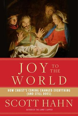 Joy to the World: How Christ's Coming Changed Everything
