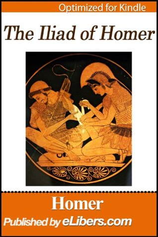The Iliad (Complete Version) (Epic Poem) (Dactylic Hexameters) (Trojan War) (Optimized and Formatted Well) (with Active Table of Contents, Navigation Function, Simple User Guide) TOC