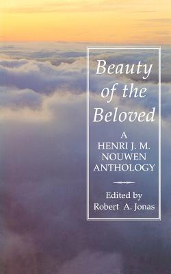 Beauty of the Beloved: A Henri Nouwen Anthology