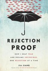Rejection Proof: 100 Days of Rejection, or How to Ask Anything of Anyone at Anytime Book Pdf