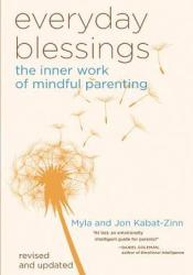 Everyday Blessings: The Inner Work of Mindful Parenting Book by Myla Kabat-Zinn