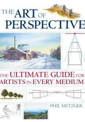 The Art of Perspective: The Ultimate Guide for Artists in Every Medium Pdf Book