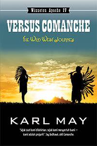 The Wild West Journey: Versus Comanche Part 2 of 2 (Winnetou, #2)