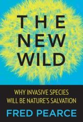 The New Wild: Why Invasive Species Will Be Nature's Salvation Book Pdf