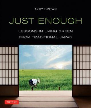 Just Enough: Lessons in Living Green from Traditional Japan: Lessons in Living Green from Traditional Japan