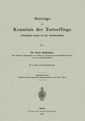 Beitrage Zur Kenntnis Der Tsetsefliege (Glossina Fusca Und Gl. Tachinoides)