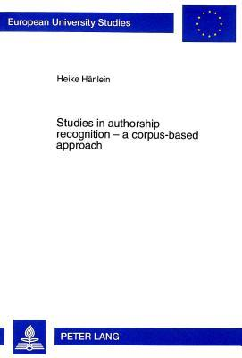 Studies In Authorship Recognition   A Corpus Based Approach (European University Studies Series Xiv: Anglo Saxon Language & Literature)