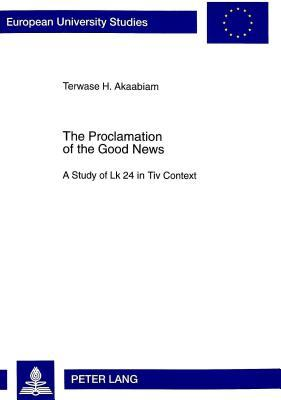 The Proclamation of the Good News: A Study of Lk 24 in Tiv Context