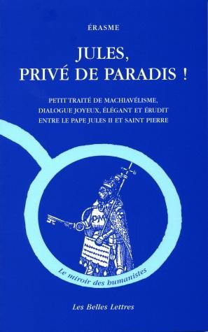 Jules, privé de Paradis ! Petit traité de machiavélisme, dialogue joyeux, élégant et érudit entre le pape Jules II et Saint Pierre