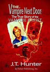 The Vampire Next Door: True Story of the Vampire Rapist and Serial Killer Book by J.T. Hunter