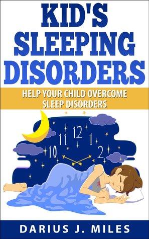 Kid's Sleeping Disorders: Help Your Child Overcome Sleep Disorders