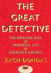 The Great Detective: The Amazing Rise and Immortal Life of Sherlock Holmes Pdf Book