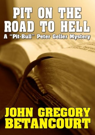 """Pit on the Road to Hell: A """"Pit-Bull"""" Peter Geller Mystery"""