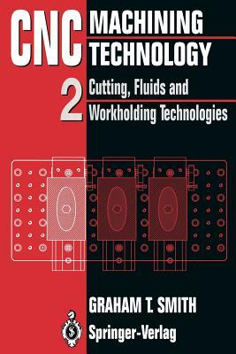 Cnc Machining Technology: Volume II Cutting, Fluids and Workholding Technologies