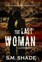 The Last Woman (All That Remains #1)
