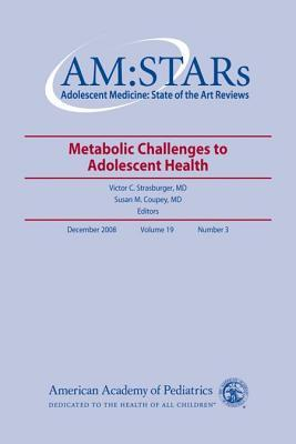Am: Stars Metabolic Challenges to Adolescent Health: Adolescent Medicine: State of the Art Reviews, Vol. 19, No. 3