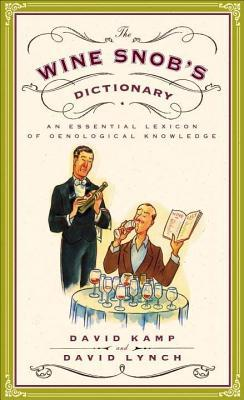 Wine Snob's Dictionary: An Essential Lexicon of Oenological Knowledge