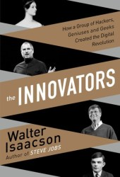 The Innovators: How a Group of  Hackers, Geniuses and Geeks Created the Digital Revolution Book