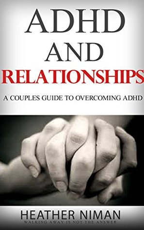 """ADHD and RELATIONSHIPS - """"A COUPLES GUIDE To OVERCOMING ADHD"""""""
