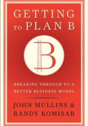 Getting to Plan B: Breaking Through to a Better Business Model Pdf Book