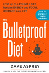 The Bulletproof Diet: Lose up to a Pound a Day, Reclaim Energy and Focus, Upgrade Your Life Book Pdf