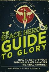 The Space Hero's Guide to Glory Pdf Book
