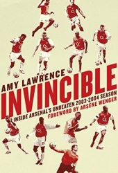 Invincible: Inside Arsenal's Unbeaten 2003-2004 Season Book Pdf