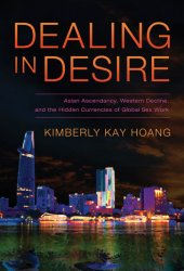 Dealing in Desire: Asian Ascendancy, Western Decline, and the Hidden Currencies of Global Sex Work Book Pdf