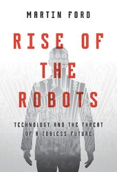 Rise of the Robots: Technology and the Threat of a Jobless Future Book