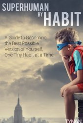 Superhuman by Habit: A Guide to Becoming the Best Possible Version of Yourself, One Tiny Habit at a Time Book Pdf