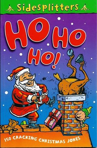 Ho Ho Ho!: Over 150 Cracking Christmas Jokes