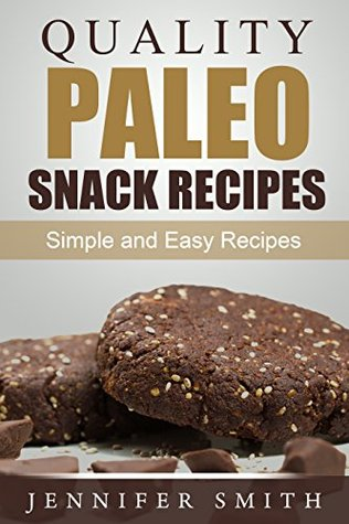 Quality Paleo Snack Recipes: Simple and Easy Recipes